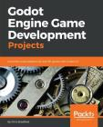 Godot Engine Game Development Projects: Build five cross-platform 2D and 3D games with Godot 3.0 Cover Image