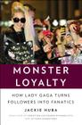 Monster Loyalty: How Lady Gaga Turns Followers into Fanatics Cover Image
