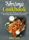 Shrimp Cookbook: Discover More Than 150 Flavorful Recipes With Secret Ingredients and Easy Preparations Cover Image