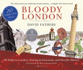 Bloody London: 20 Walks in London, Taking in its Gruesome and Horrific History Cover Image