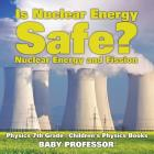 Is Nuclear Energy Safe? -Nuclear Energy and Fission - Physics 7th Grade - Children's Physics Books Cover Image