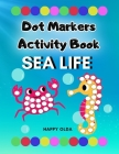 Dot Markers Activity Book: Sea Life: Easy Big Dots Coloring Book And Activities For Kids 2+ Toddlers Preschool Kindergarten Cover Image