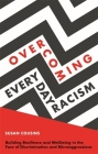 Overcoming Everyday Racism: Building Resilience and Wellbeing in the Face of Discrimination and Microaggressions Cover Image