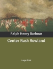 Center Rush Rowland: Large Print Cover Image