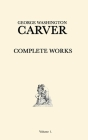 George Washington Carver Complete Works: Volume 1 Cover Image