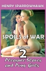 Spoils Of War Episode 2: Pleasure Slaves And Pony Girls Cover Image