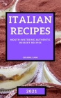 Italian Recipes 2021: Mouth-Watering Authentic Dessert Recipes Cover Image