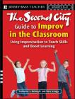 The Second City Guide to Improv in the Classroom: Using Improvisation to Teach Skills and Boost Learning Cover Image