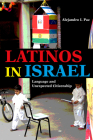 Latinos in Israel: Language and Unexpected Citizenship (Public Cultures of the Middle East and North Africa) Cover Image