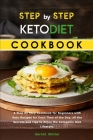 Step by Step Keto Diet Cookbook: A Step by Step Cookbook for Beginners with Keto Recipes for Each Time of the Day, all the Secrets and Tips to Enjoy t Cover Image