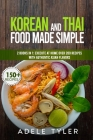 Korean And Thai Food Made Simple: 2 Books In 1: Execute At Home Over 200 Recipes With Authentic Asian Flavors Cover Image