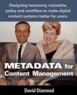 Metadata for Content Management: Designing taxonomy, metadata, policy and workflow to make digital content systems better for users. Cover Image