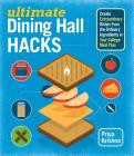 Ultimate Dining Hall Hacks: Create Extraordinary Dishes from the Ordinary Ingredients in Your College Meal Plan Cover Image