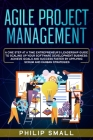 Agile Project Management: A One Step at a Time Entrepreneur's Leadership Guide to Scaling Up Your Software Development Business: Achieve Goals a Cover Image