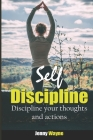 Self Discipline: Discipline your Thoughts and Actions Cover Image