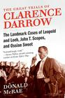 The Great Trials of Clarence Darrow: The Landmark Cases of Leopold and Loeb, John T. Scopes, and Ossian Sweet Cover Image