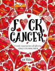 F*ck Cancer: A totally inappropriate self-affirming adult coloring book Cover Image