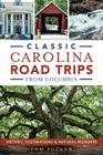 Classic Carolina Road Trips from Columbia: Historic Destinations & Natural Wonders Cover Image