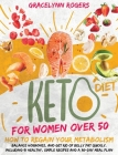 Keto Diet for Women After 50: How to Regain Your Metabolism, Balance Hormones, and Get Rid of Belly Fat Quickly. Including 91 Healthy, Simple Recipe Cover Image