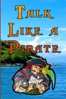 Talk Like a Pirate: Quotes, Vocabulary, Glossary, and Phrase Examples Cover Image