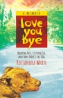 Loveyoubye: Holding Fast, Letting Go, and Then There's the Dog Cover Image