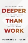 Deeper Than Work: How Women of Color Can Make More Money, Have More Impact, and Thrive in the Corporate World Cover Image