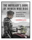 The MotoLady's Book of Women Who Ride: Motorcycle Heroes, Trailblazers & Record-Breakers Cover Image