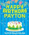 Happy Birthday Payton - The Big Birthday Activity Book: (Personalized Children's Activity Book) Cover Image