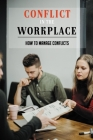 Conflict In The Workplace: How to Manage Conflicts: How To Handle Conflicts Cover Image