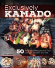 Exclusively Kamado: 50 Innovative Recipes for your Ceramic Smoker and Grill Cover Image