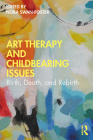 Art Therapy and Childbearing Issues: Birth, Death, and Rebirth Cover Image