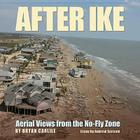 After Ike: Aerial Views from the No-Fly Zone (Gulf Coast Books, sponsored by Texas A&M University-Corpus Christi #17) Cover Image