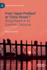 From 'japan Problem' to 'china Threat'?: Rising Powers in Us Economic Discourse Cover Image