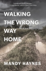 Walking The Wrong Way Home Cover Image