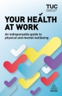 Your Health at Work: An Indispensable Guide to Physical and Mental Wellbeing Cover Image