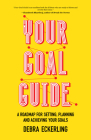 Your Goal Guide: A Roadmap for Setting, Planning and Achieving Your Goals (Goal Defining, Productivity, Work from Home) Cover Image