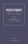Perfectionist Journaling: A 30-Day Journal to Overcome Perfectionism and Create Your Best Life Cover Image
