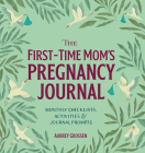 The First-Time Mom's Pregnancy Journal: Monthly Checklists, Activities, & Journal Prompts Cover Image