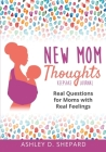 New Mom Thoughts: Real Questions for Moms with Real Feelings Cover Image