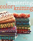 Mastering Color Knitting: Simple Instructions for Stranded, Intarsia, and Double Knitting Cover Image