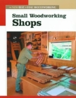 Small Woodworking Shops: The New Best of Fine Woodworking Cover Image