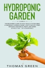 Hydroponic Garden: The Beginner's Guide to Easily Build a Sustainable Hydroponic System at Home. How to Quickly Start Growing Vegetables, Cover Image