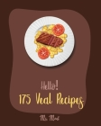 Hello! 175 Veal Recipes: Best Veal Cookbook Ever For Beginners [Loaf Recipes, Scallop Recipes, Roasted Vegetable Cookbook, Italian Meat Cookboo Cover Image