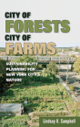 City of Forests, City of Farms: Sustainability Planning for New York City's Nature Cover Image