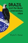 Brazil and the Quiet Intervention, 1964 (Texas Pan American) Cover Image