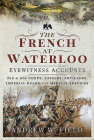 The French at Waterloo - Eyewitness Accounts: 2nd and 6th Corps, Cavalry, Artillery, Foot Guard and Medical Services Cover Image