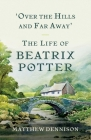 Over the Hills and Far Away: The Life of Beatrix Potter Cover Image