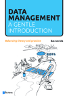 Data Management: A Gentle Introduction: Balancing Theory and Practice Cover Image