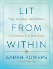 Lit from Within: Yoga, Teachings, and Practices to Illuminate Our Inner Lives Cover Image