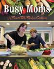 Busy Moms: A Farm to Table Fabulous Cookbook Cover Image